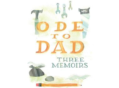 Ode to Dad: Three Memoirs