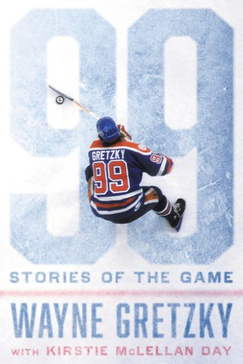Cover of 99: Stories of the Game by Wayne Gretzky