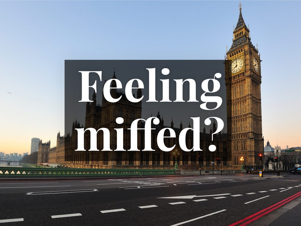 Feeling miffed means being slight perturbed