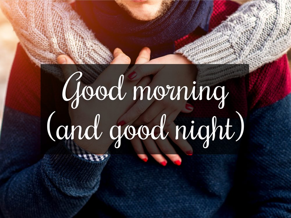 """Make a habit of saying """"good morning"""" and """"good night"""" more often"""