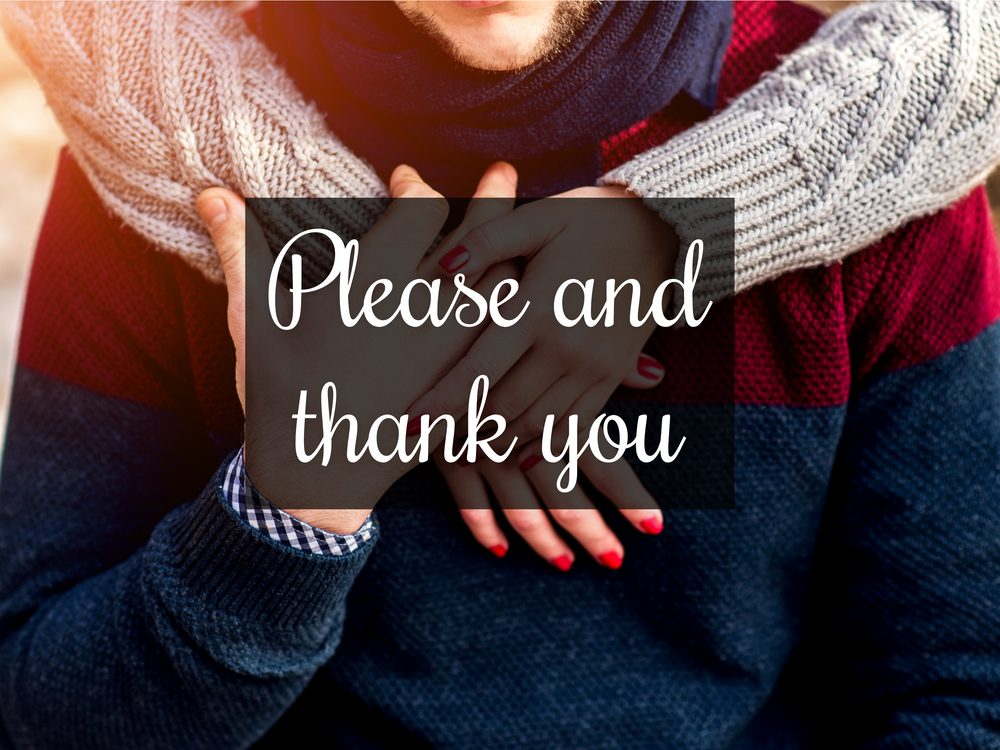 """Say """"please"""" and """"thank you"""" as often as possible"""