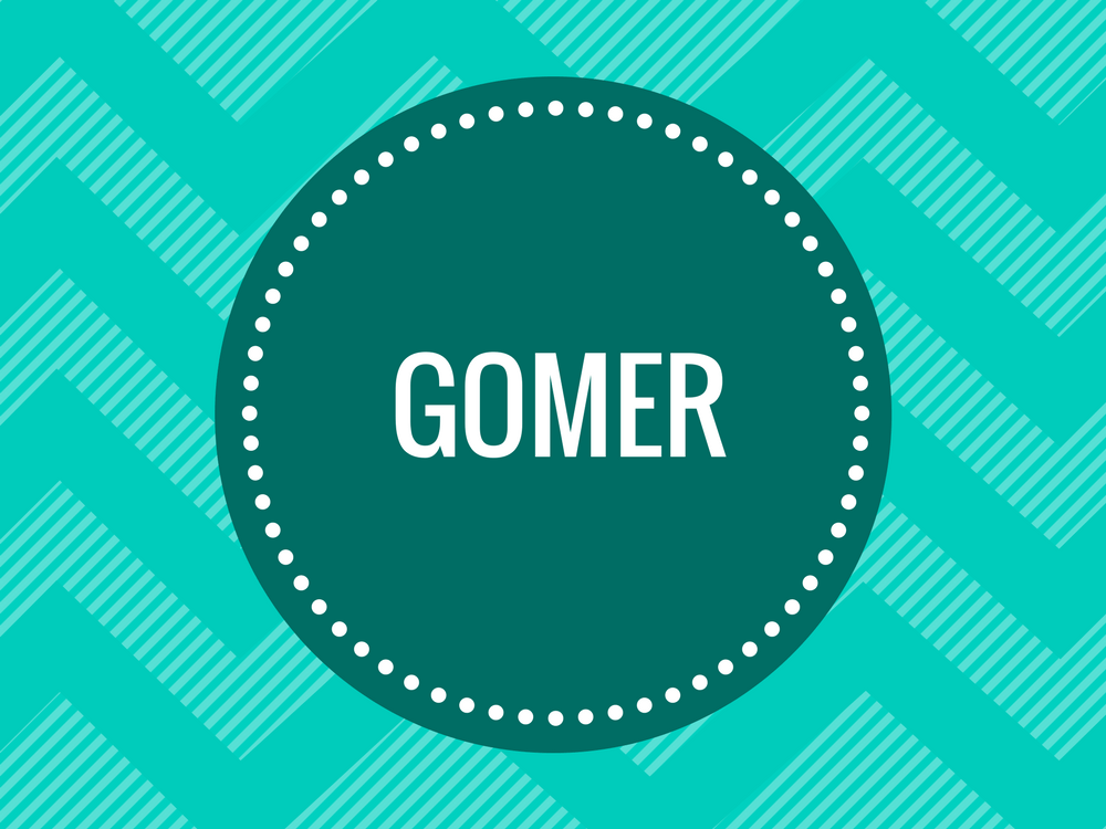 Find out what doctors mean when they say GOMER