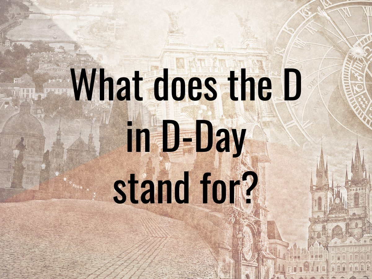 History questions - What does the D in D-Day stand for?