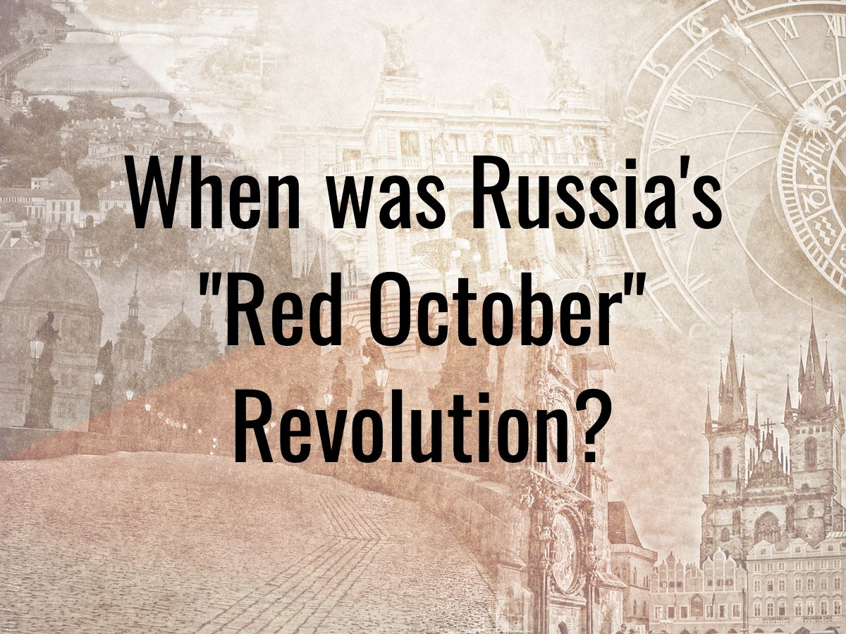 """History questions - when was Russia's """"Red October"""" revolution?"""