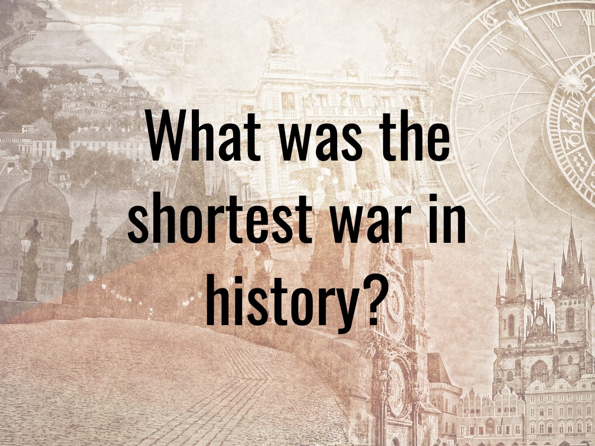 History questions - What was the shortest war in history?