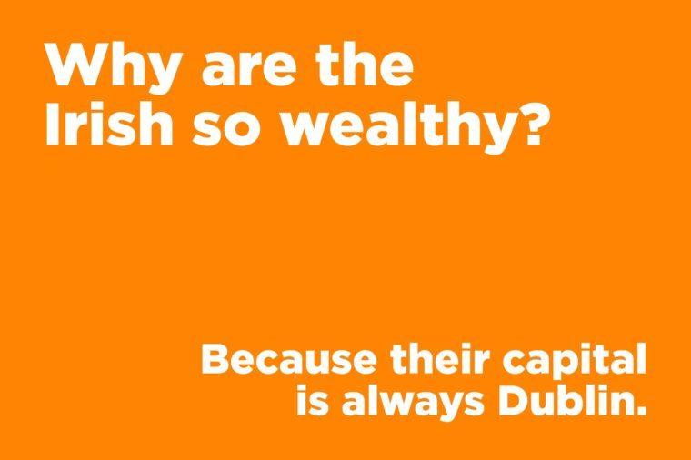 Corny jokes - why are the Irish so wealthy?