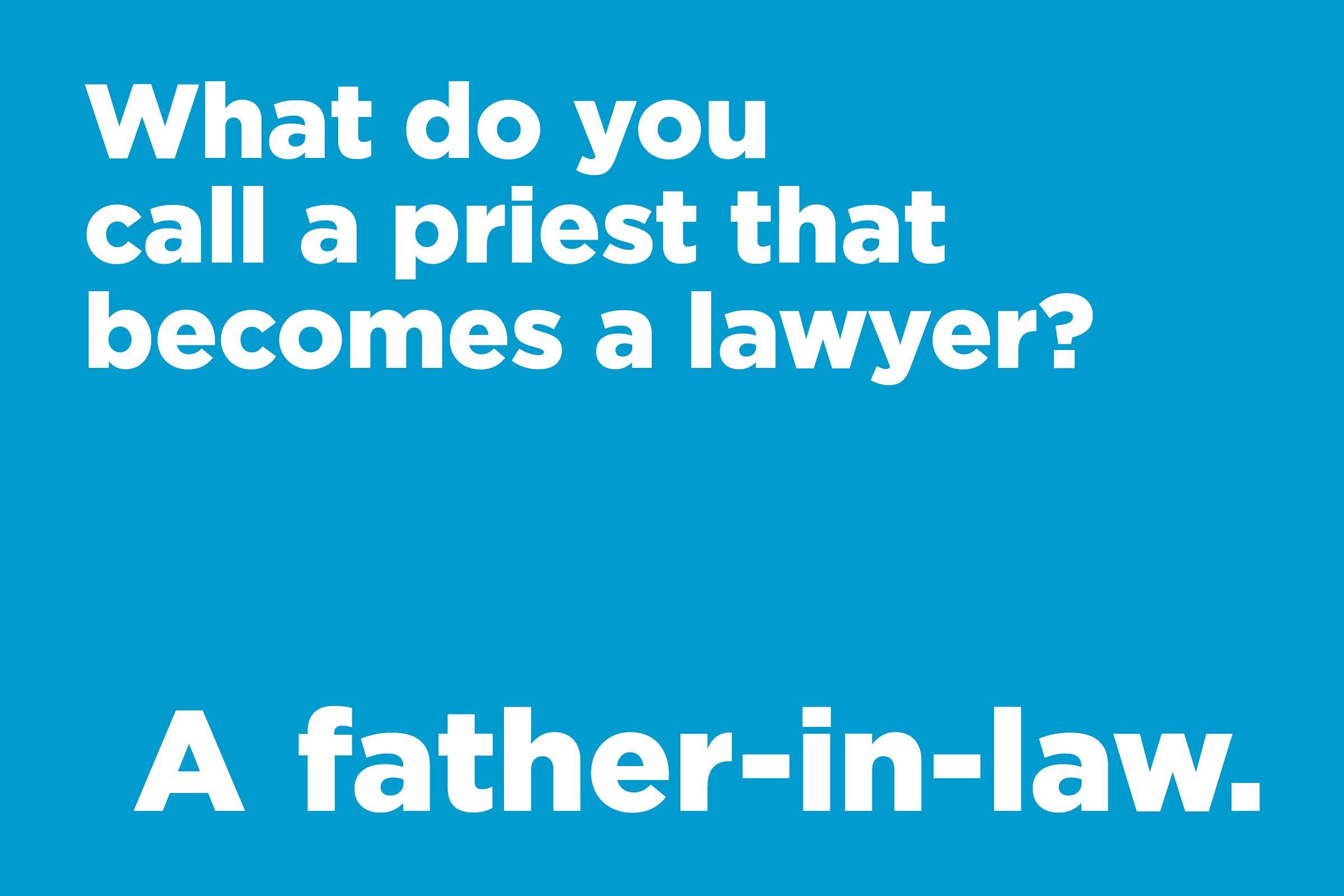 Corny jokes - what do you call a priest that becomes a lawyer?