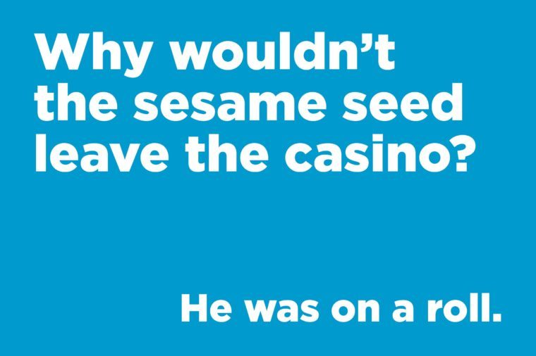 Funny jokes to tell - why wouldn't the sesame seed leave the casino?