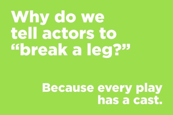 Why do we tell actors to break a leg?