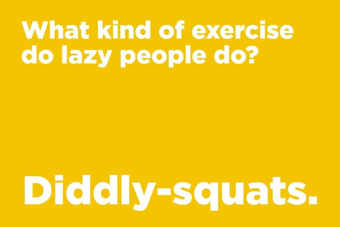 What kind of exercise do lazy people do?