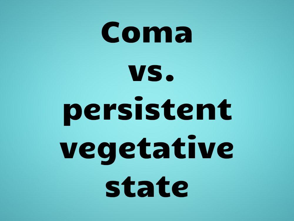 Coma vs. persistent vegetative state