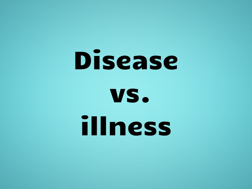 Disease vs. illness