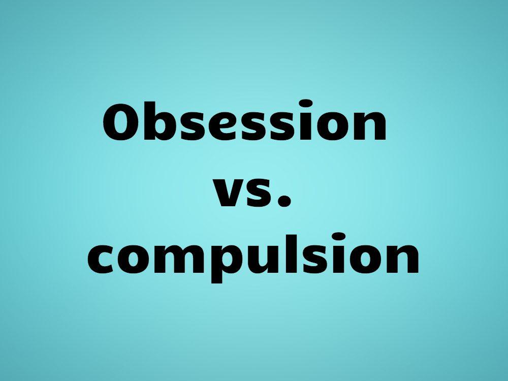 Obsession vs. compulsion