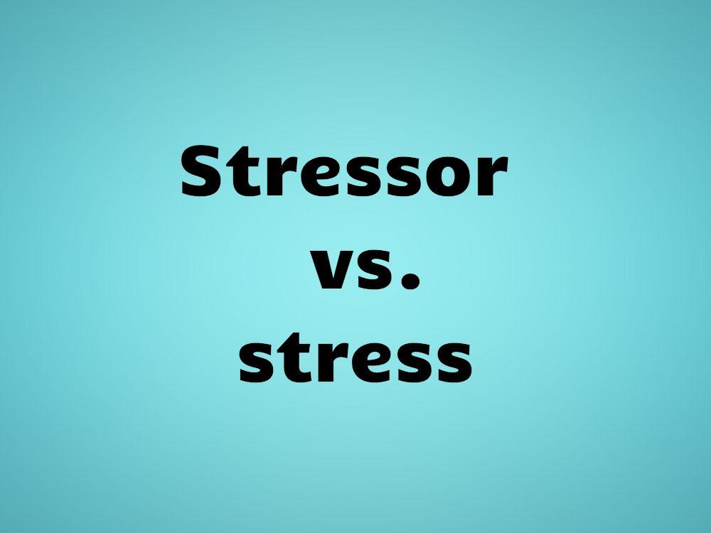 Stressor vs. stress