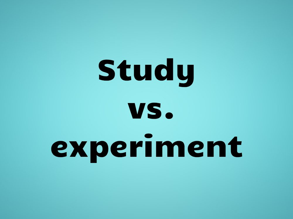 Study vs. experiment