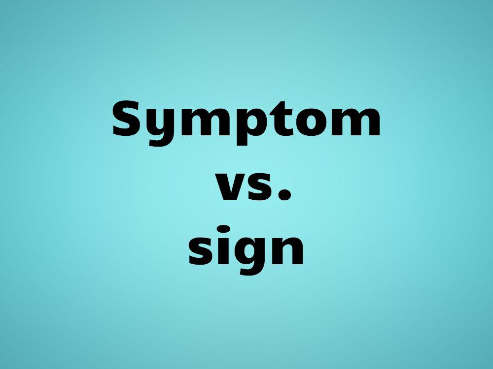 Symptom vs. sign