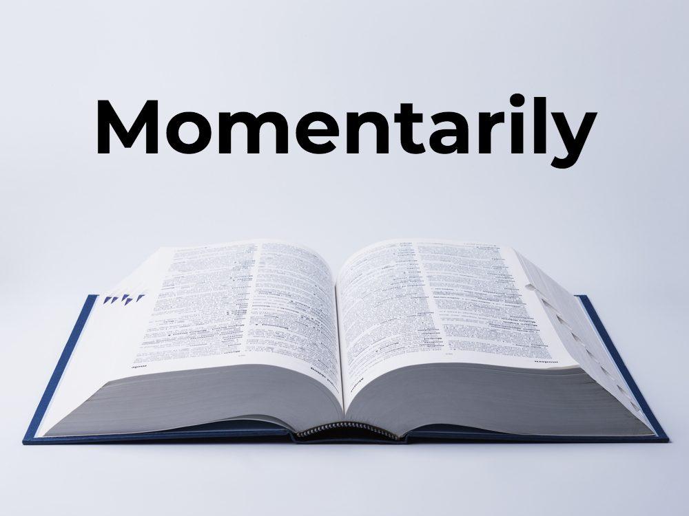 Momentarily