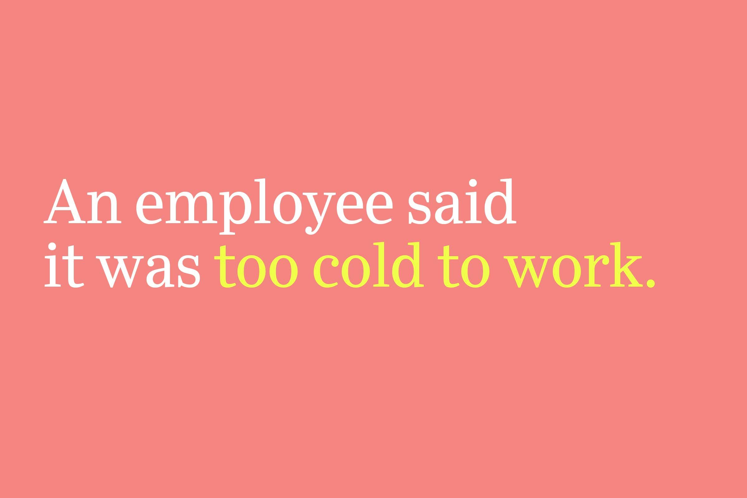 too cold to work