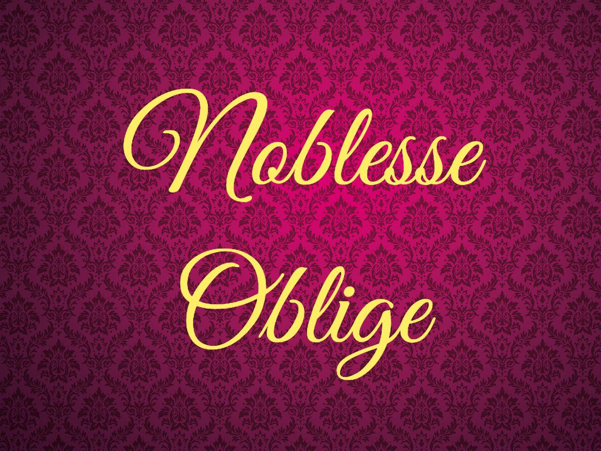 Royal terms - noblesse oblige