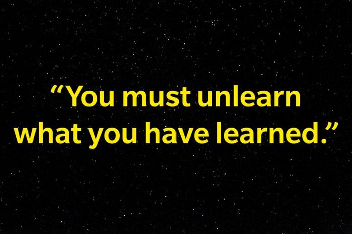 """""""You must unlearn what you have learned."""""""