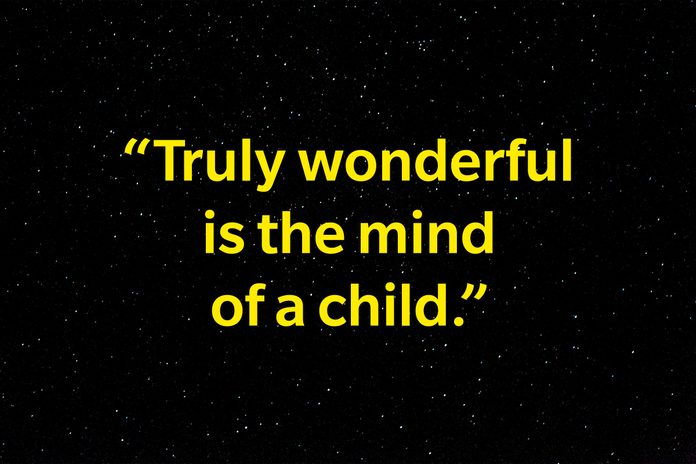 """""""Truly wonderful the mind of a child is."""""""