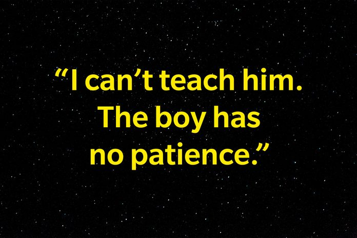 """""""I can't teach him. The boy has no patience. """""""
