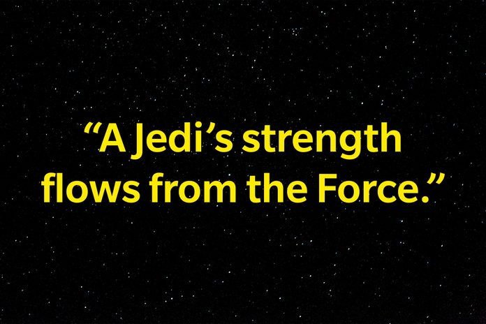 """""""A Jedi's strength flows from the force."""""""