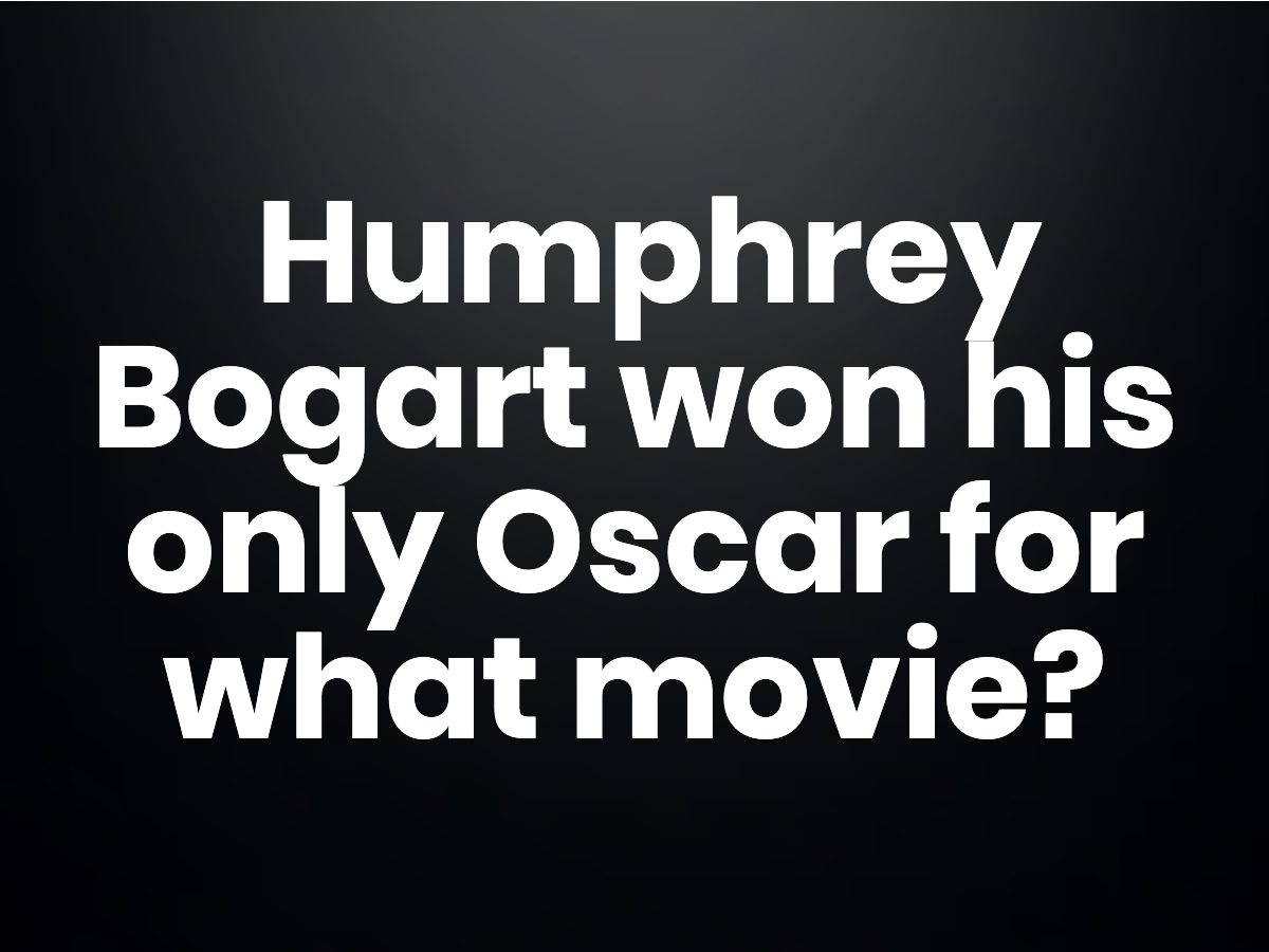 Trivia questions - Humphrey Bogart won his only Oscar for what movie?