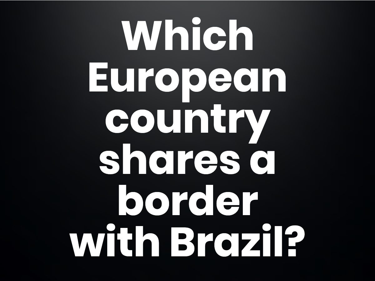 Trivia questions - Which European country shares a border with Brazil?
