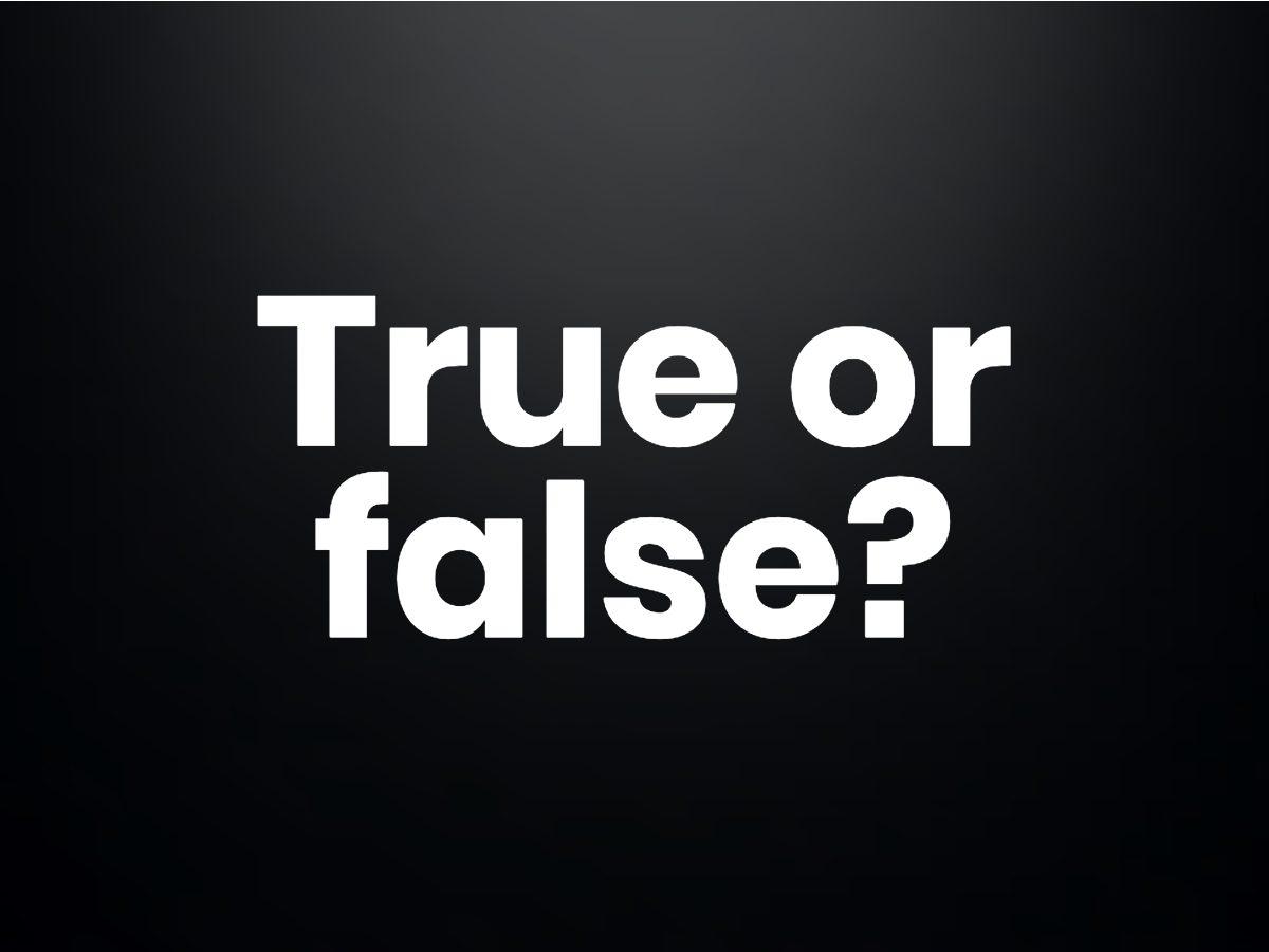 Trivia questions - true or false?