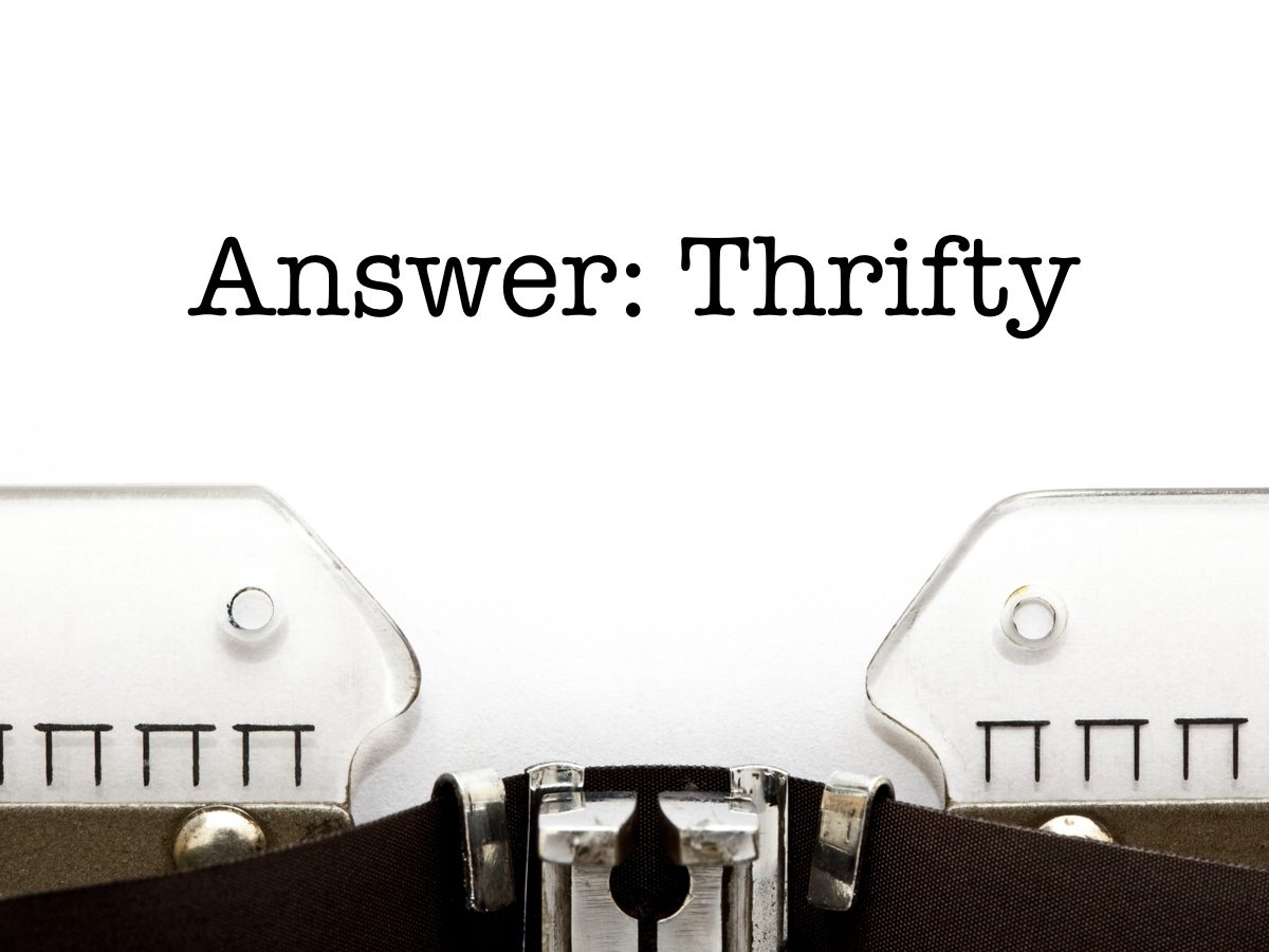 Answer: Thrifty
