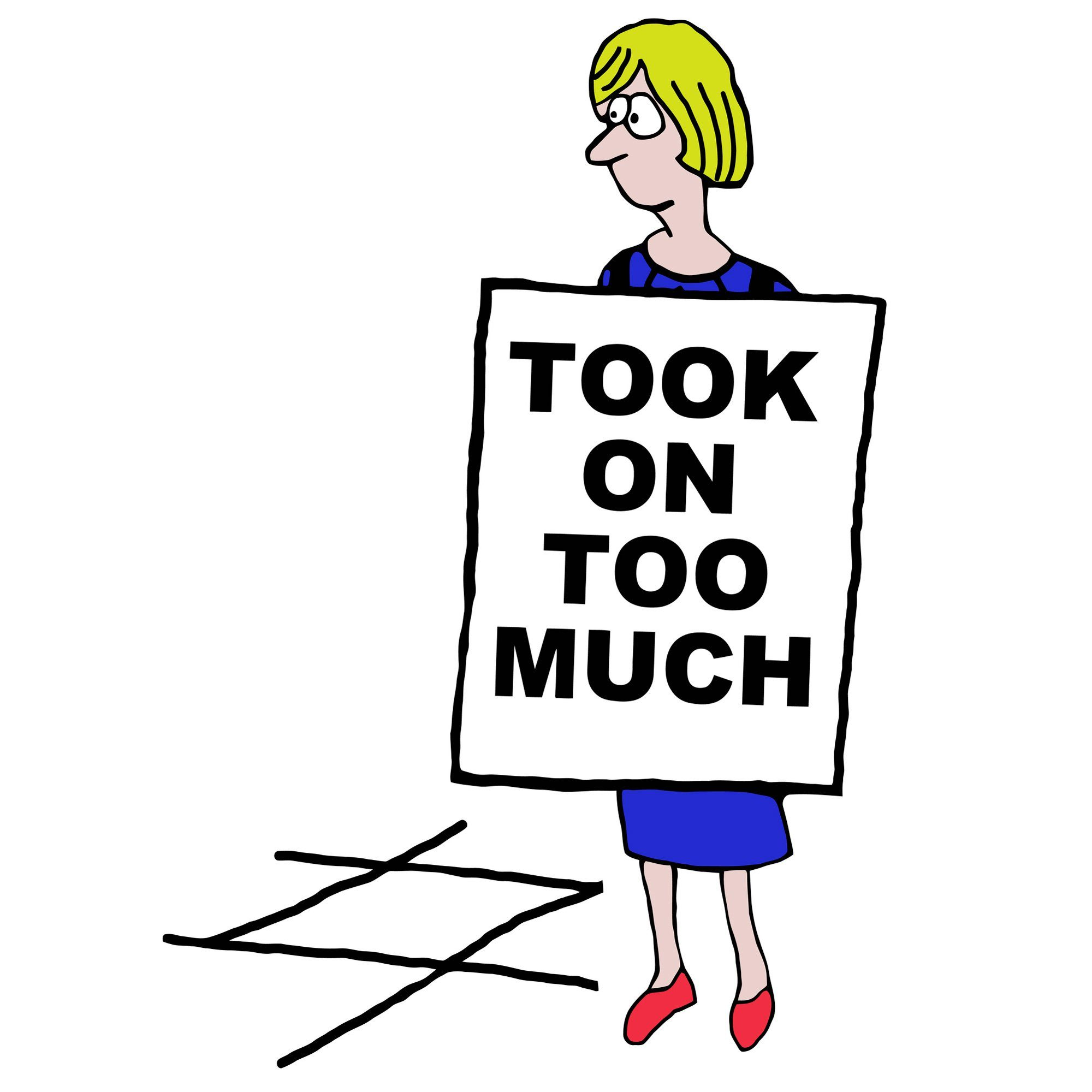 Cartoon of businesswoman wearing sandwich board sign: took on too much.