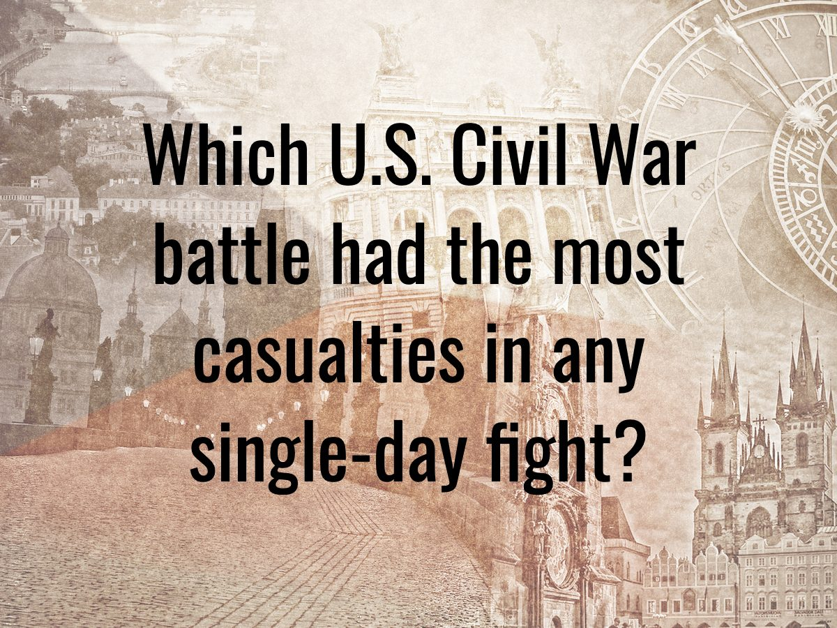 History questions - Which U.S. Civil War battle had the most casualties in any single day fight?