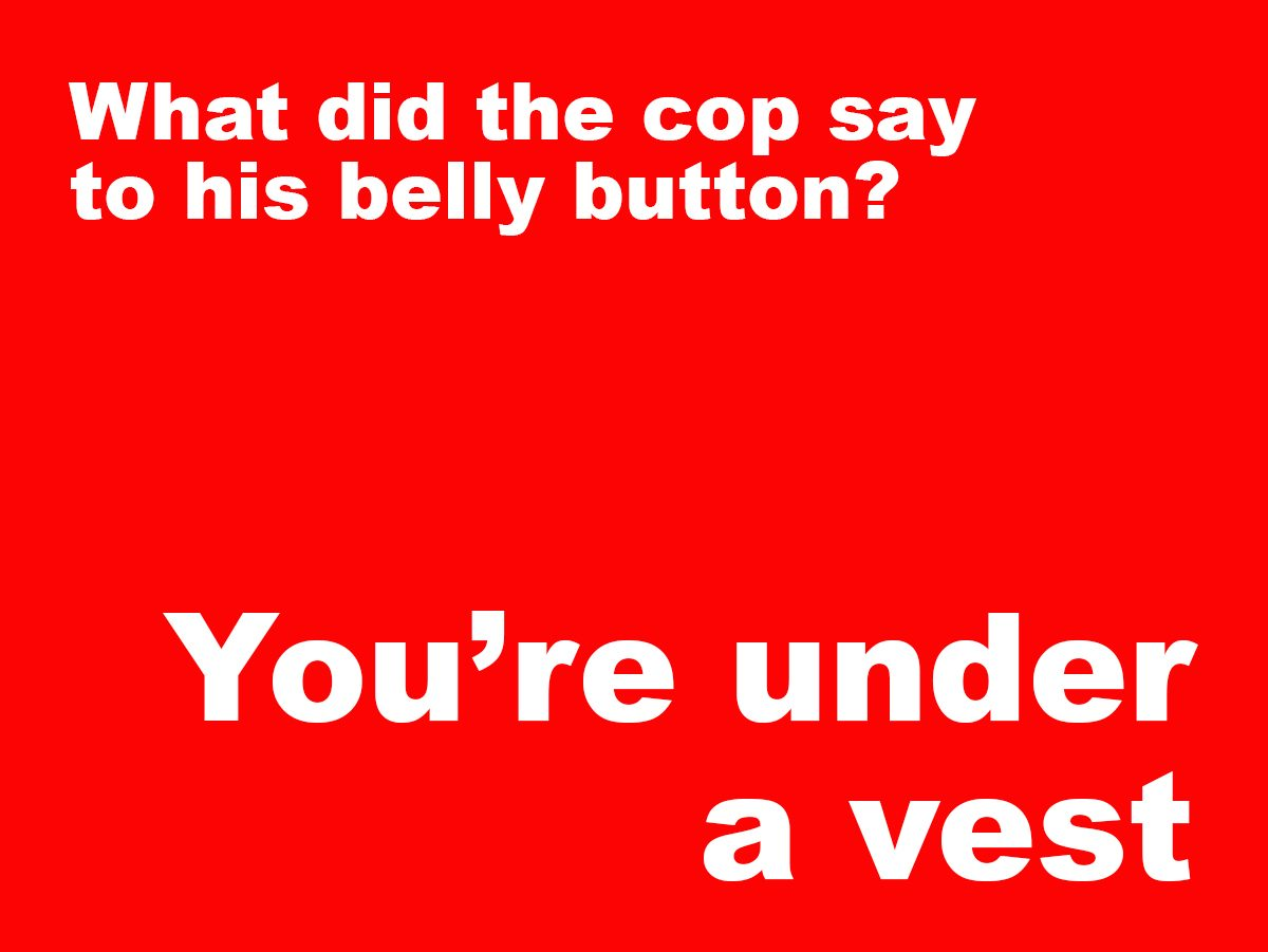 Short jokes - What did the cop say to his belly button?