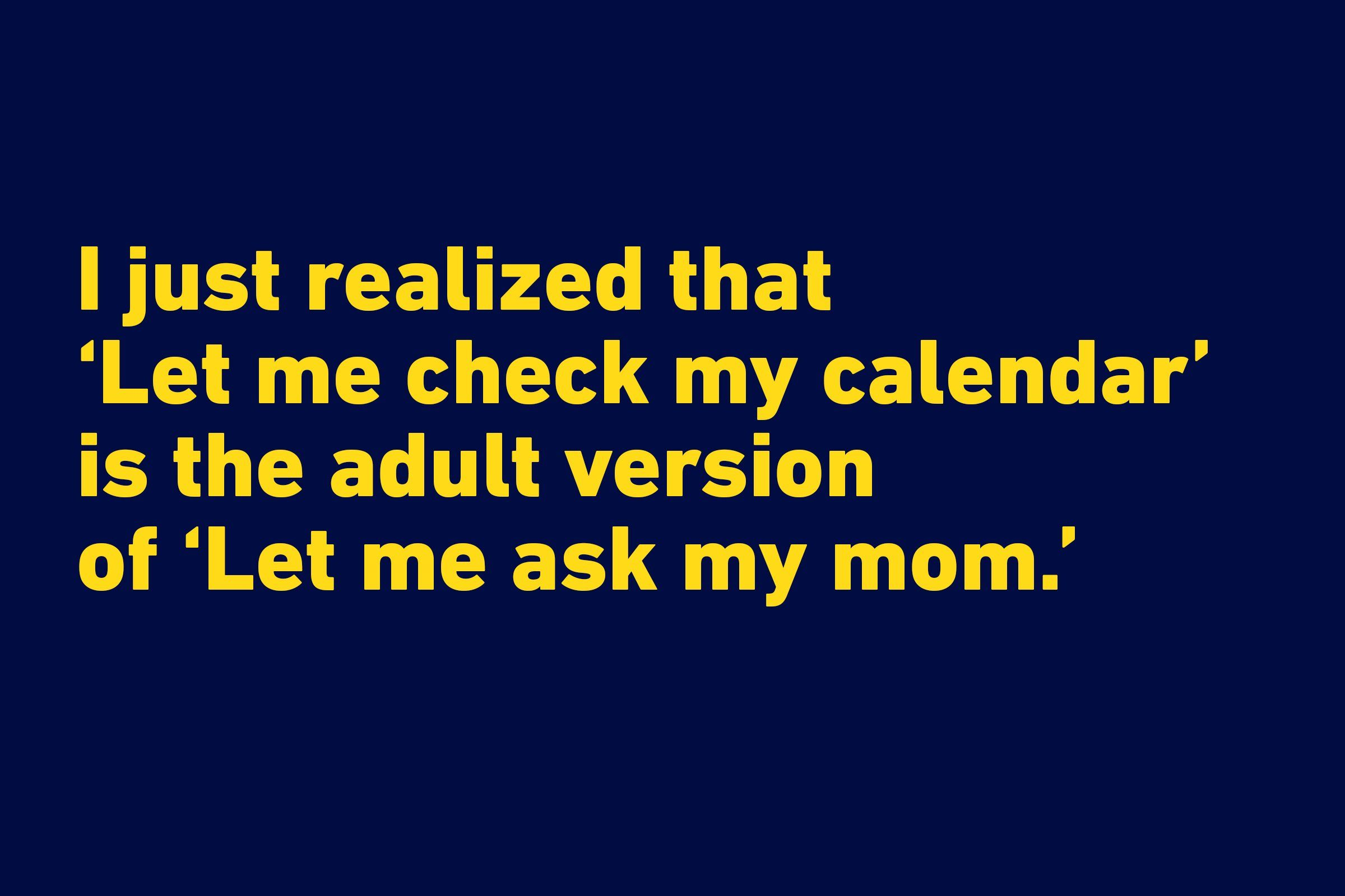 Funniest quotes of all time - Let me check my calendar