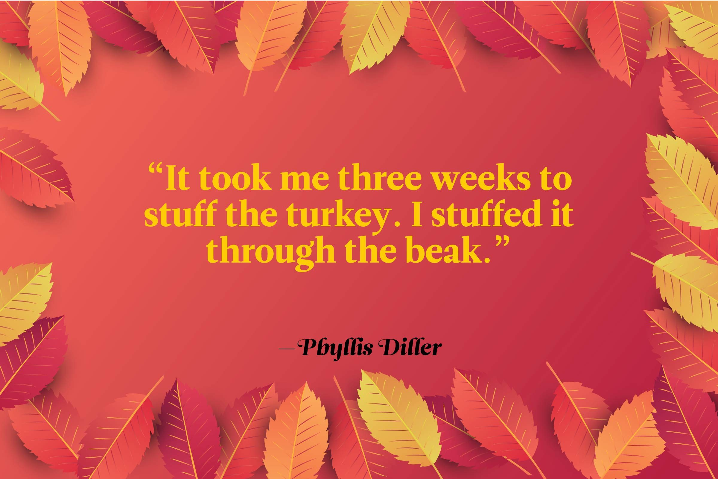 Funny Thanksgiving Quotes - Phyllis Diller