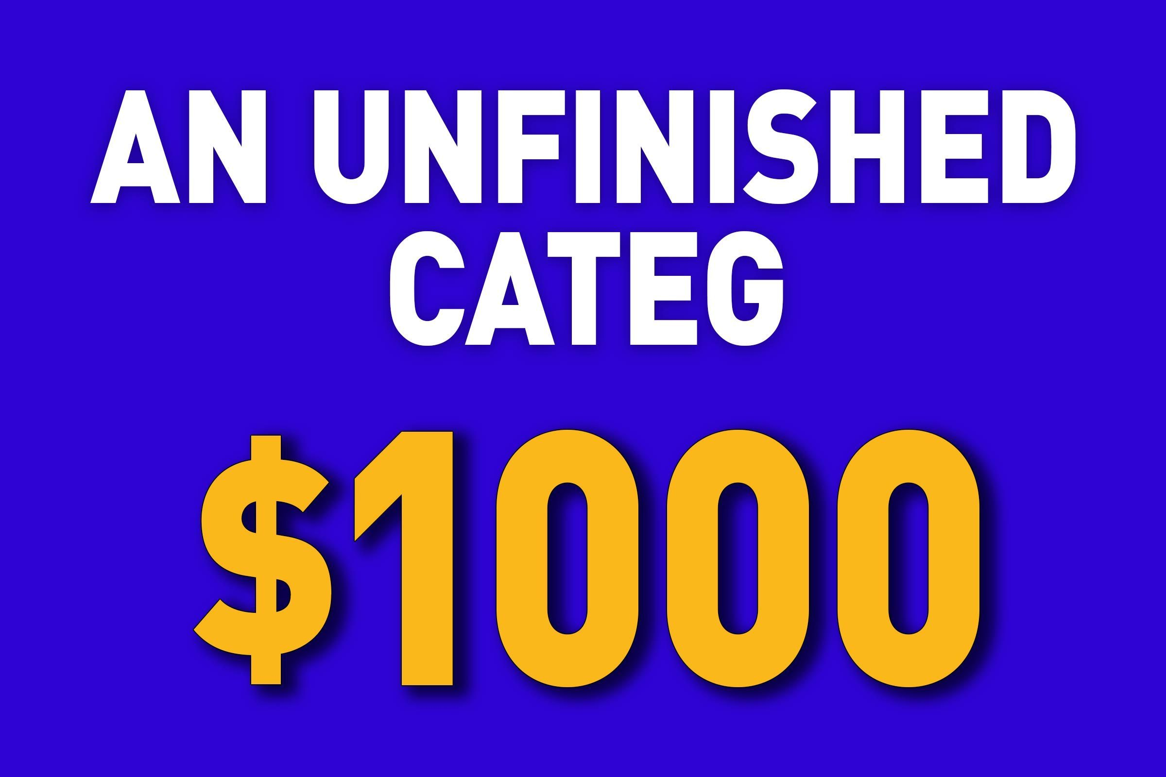An Unfinished Categ for $1000