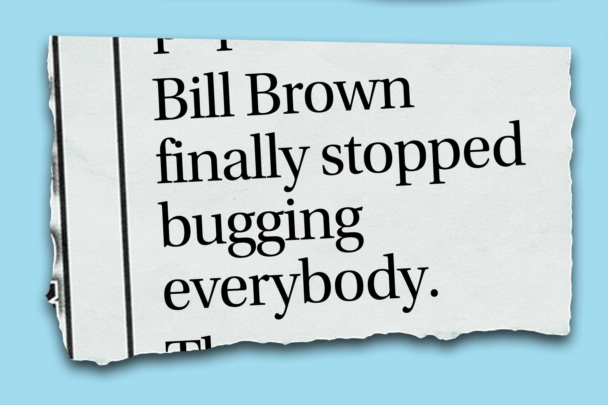 """Funniest obituaries that really exist - """"Bill Brown finally stopped bugging everybody."""""""