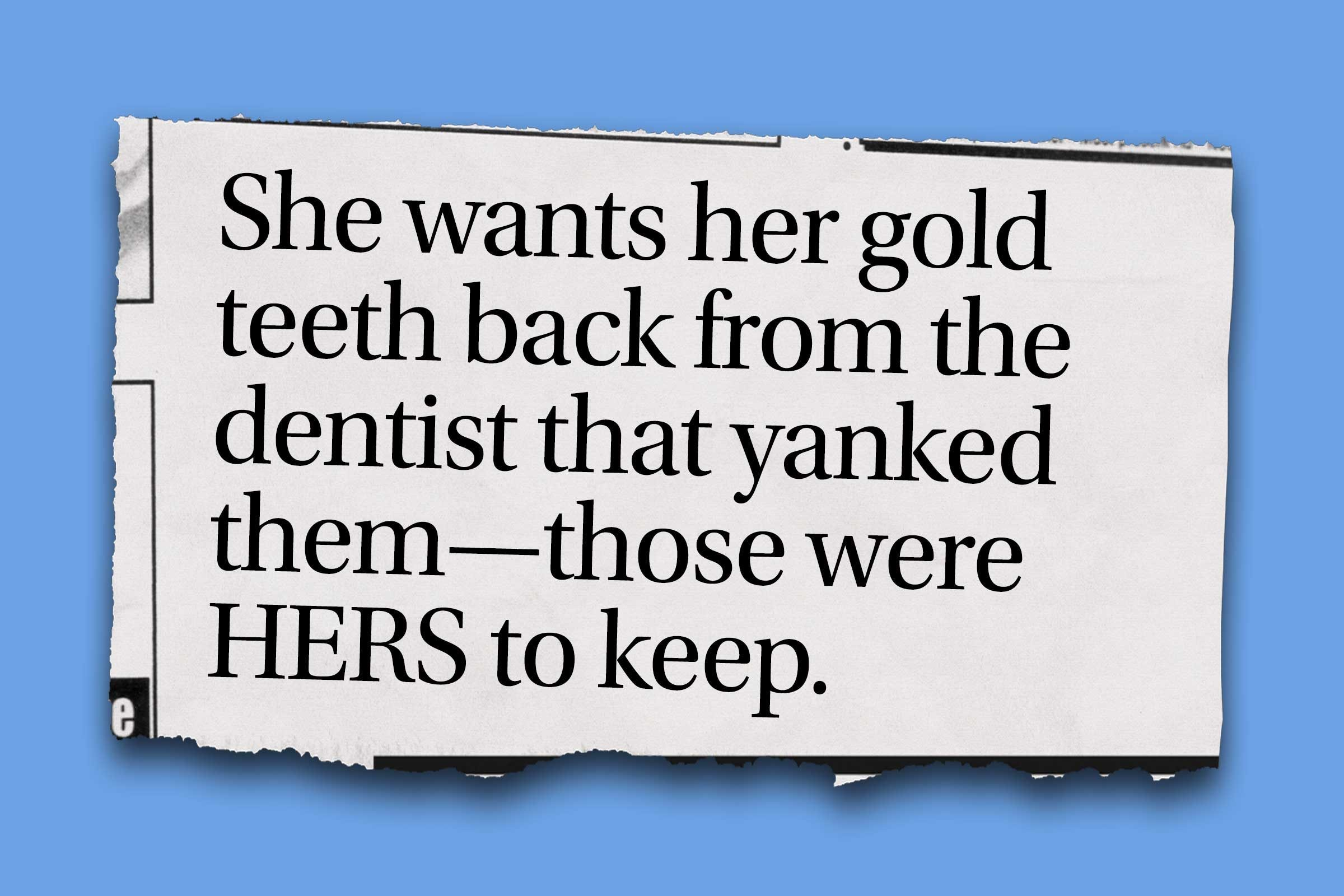 """Funniest obituaries that really exist - """"She wants her gold teeth back from the dentist that yanked them—those were HERS to keep."""""""