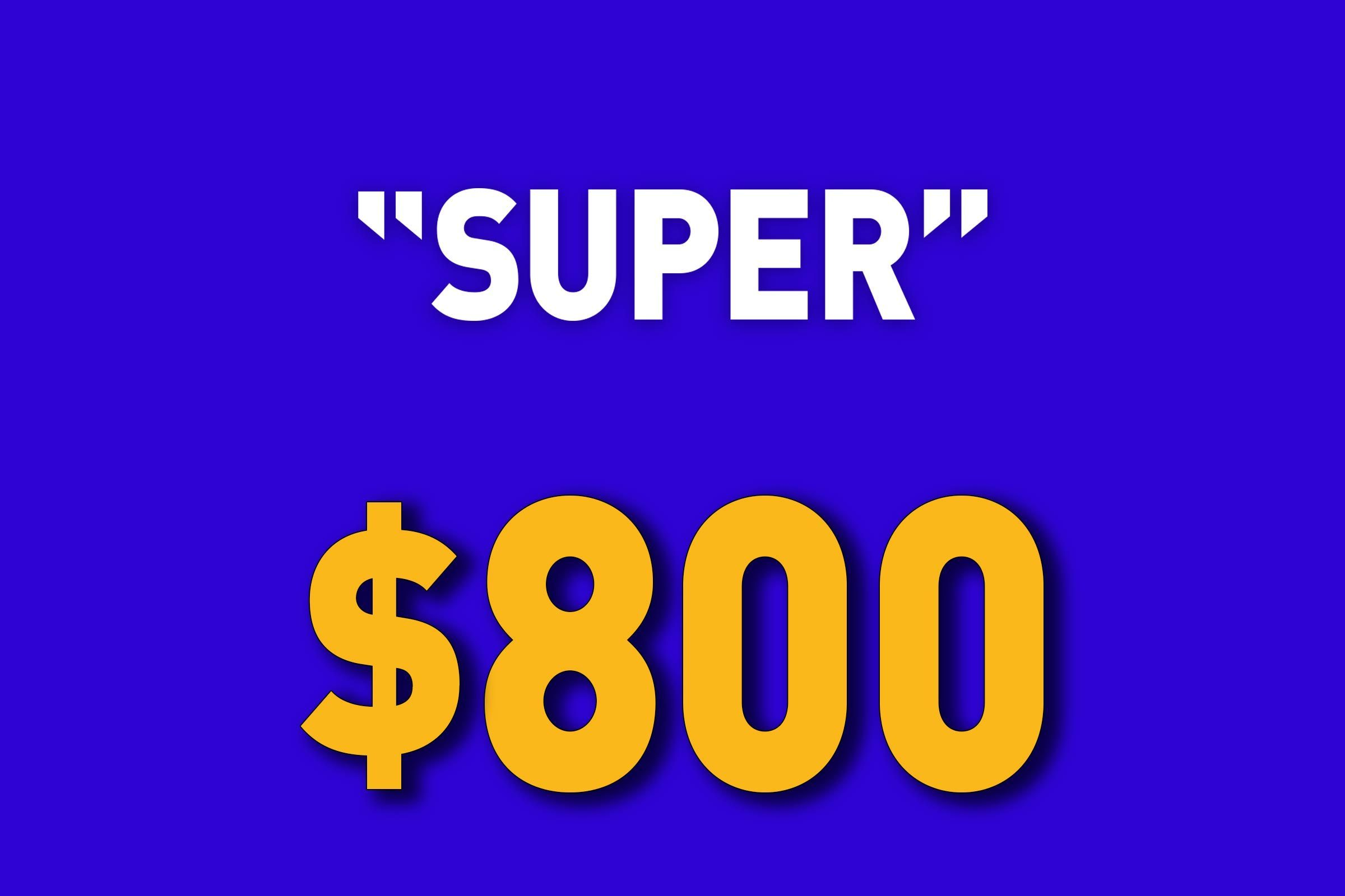 Super for $800