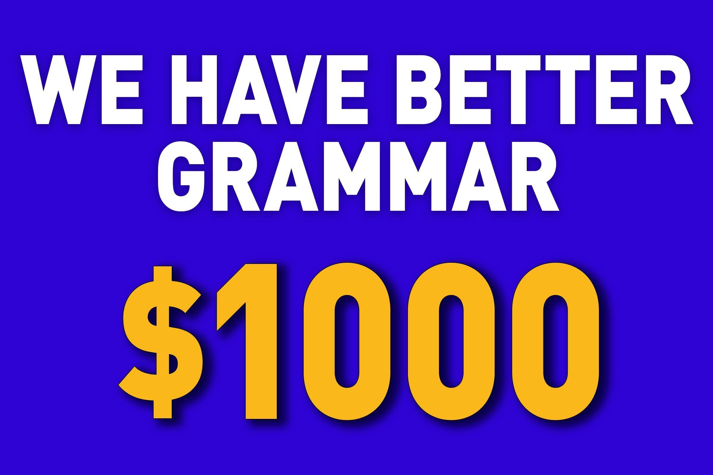 We have better grammar for $1000