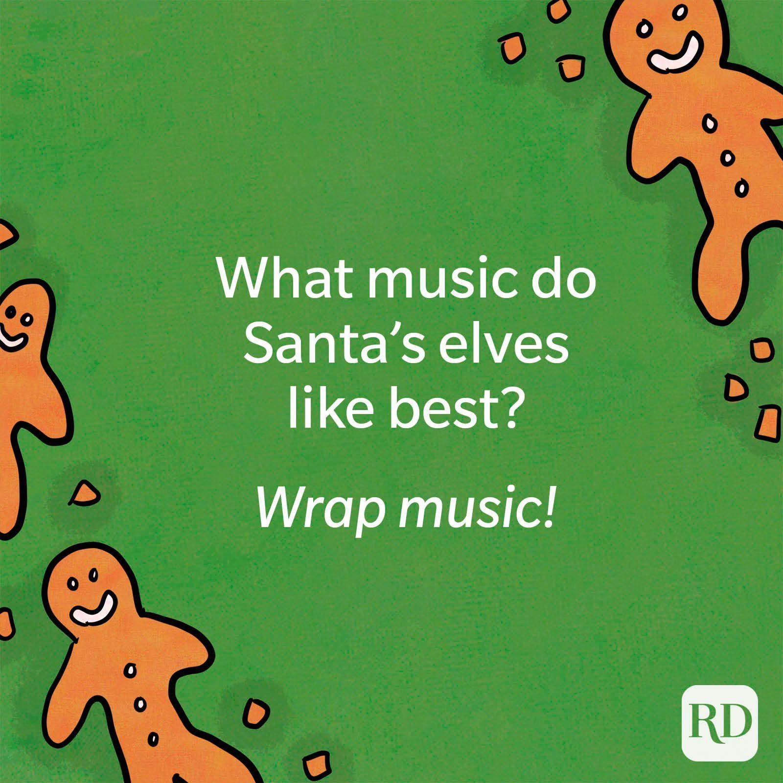 What music do Santa's elves like best? Wrap music.