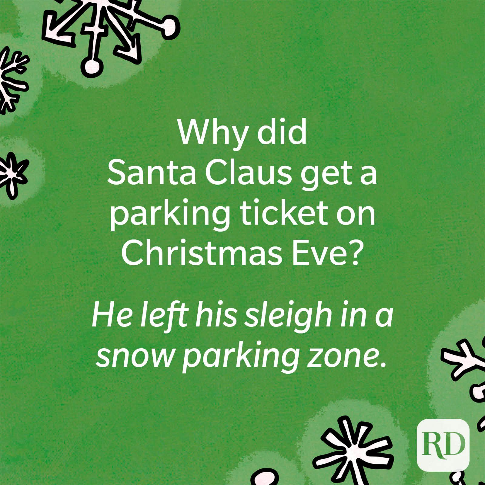 Why did Santa Claus get a parking ticket on Christmas Eve?