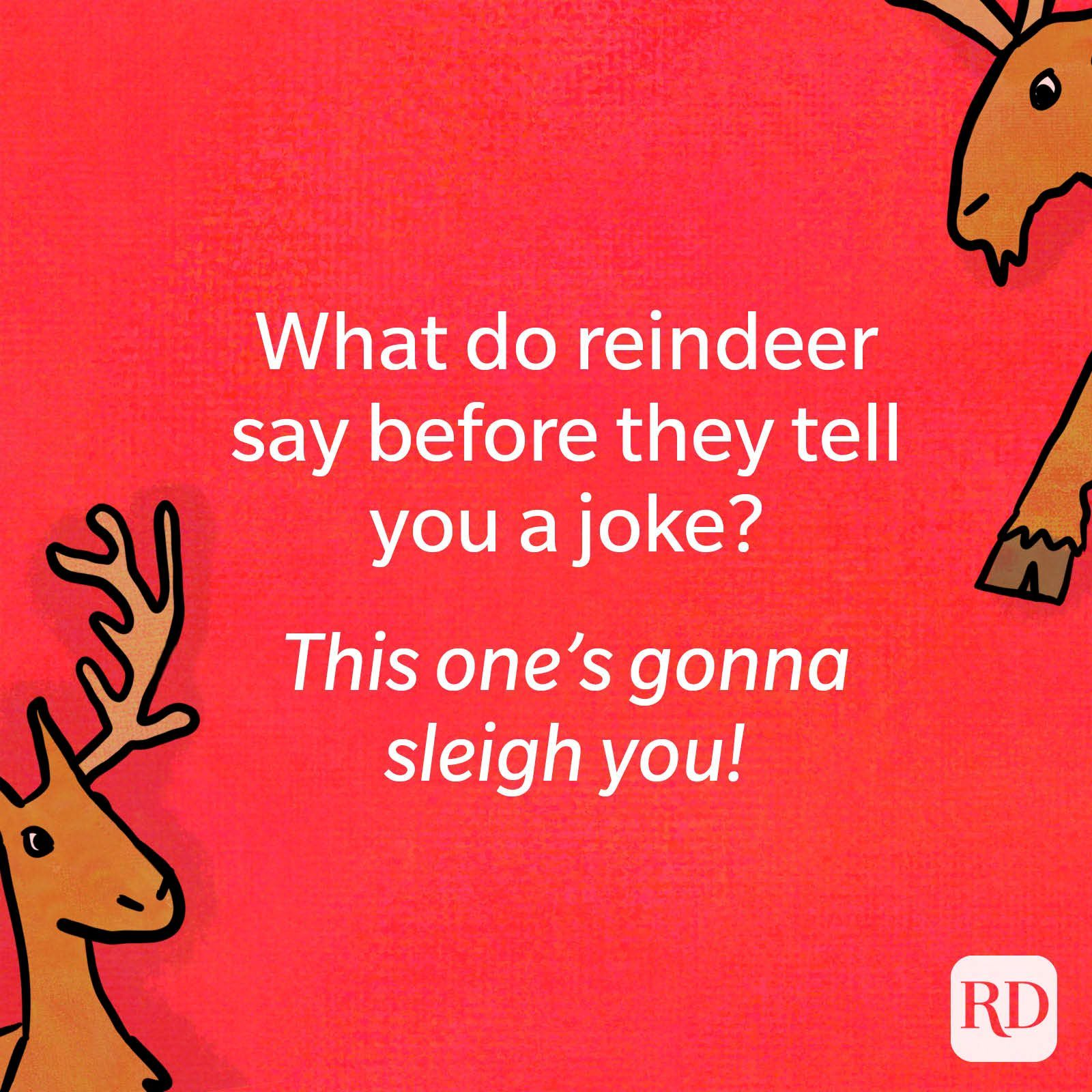 What do reindeer say before they tell you a joke?