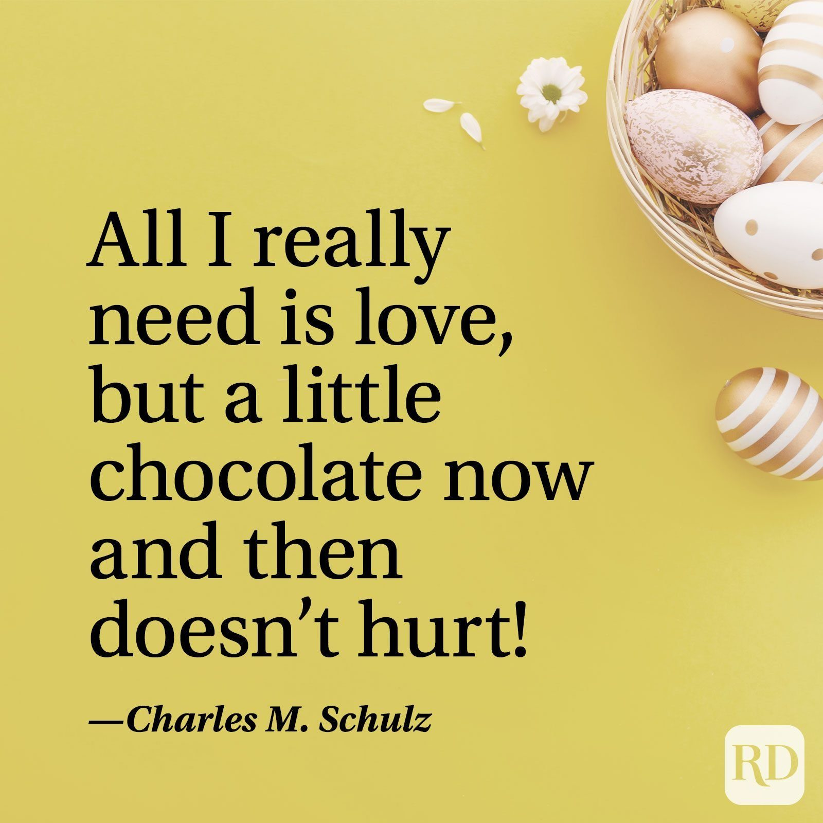 """""""All I really need is love, but a little chocolate now and then doesn't hurt!"""" — Charles M. Schulz"""
