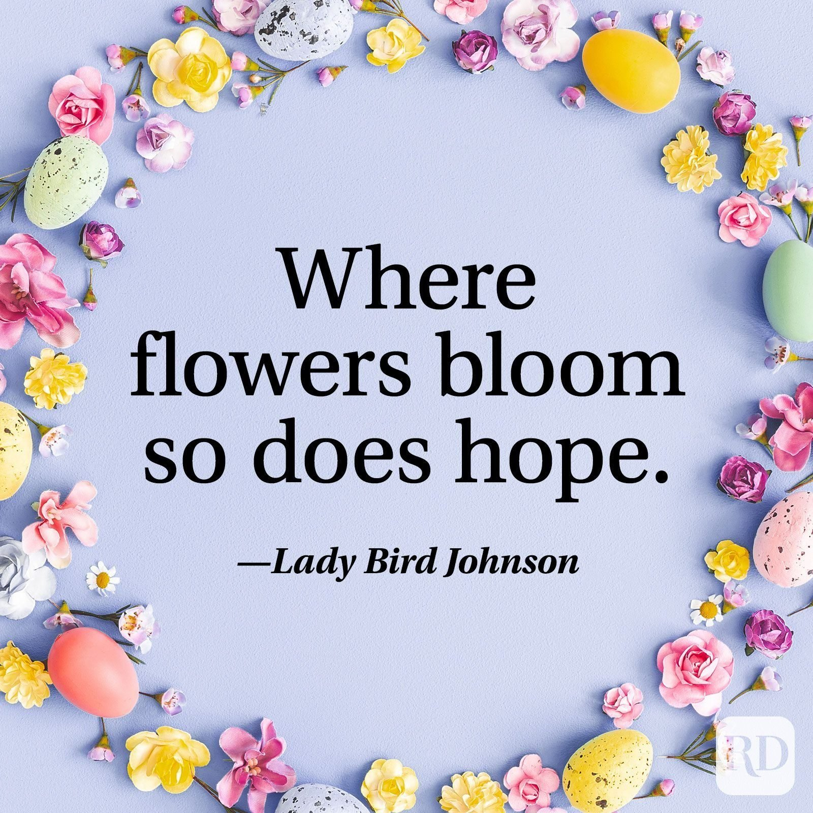 """Where flowers bloom so does hope."" — Lady Bird Johnson"