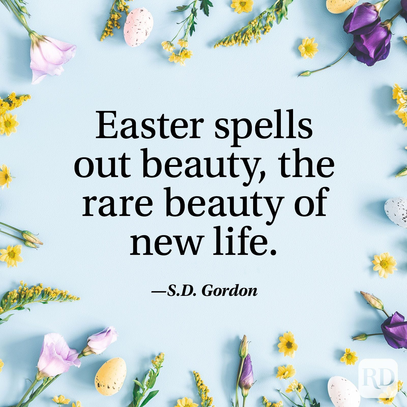 """""""Easter spells out beauty, the rare beauty of new life."""" — S.D. Gordon"""