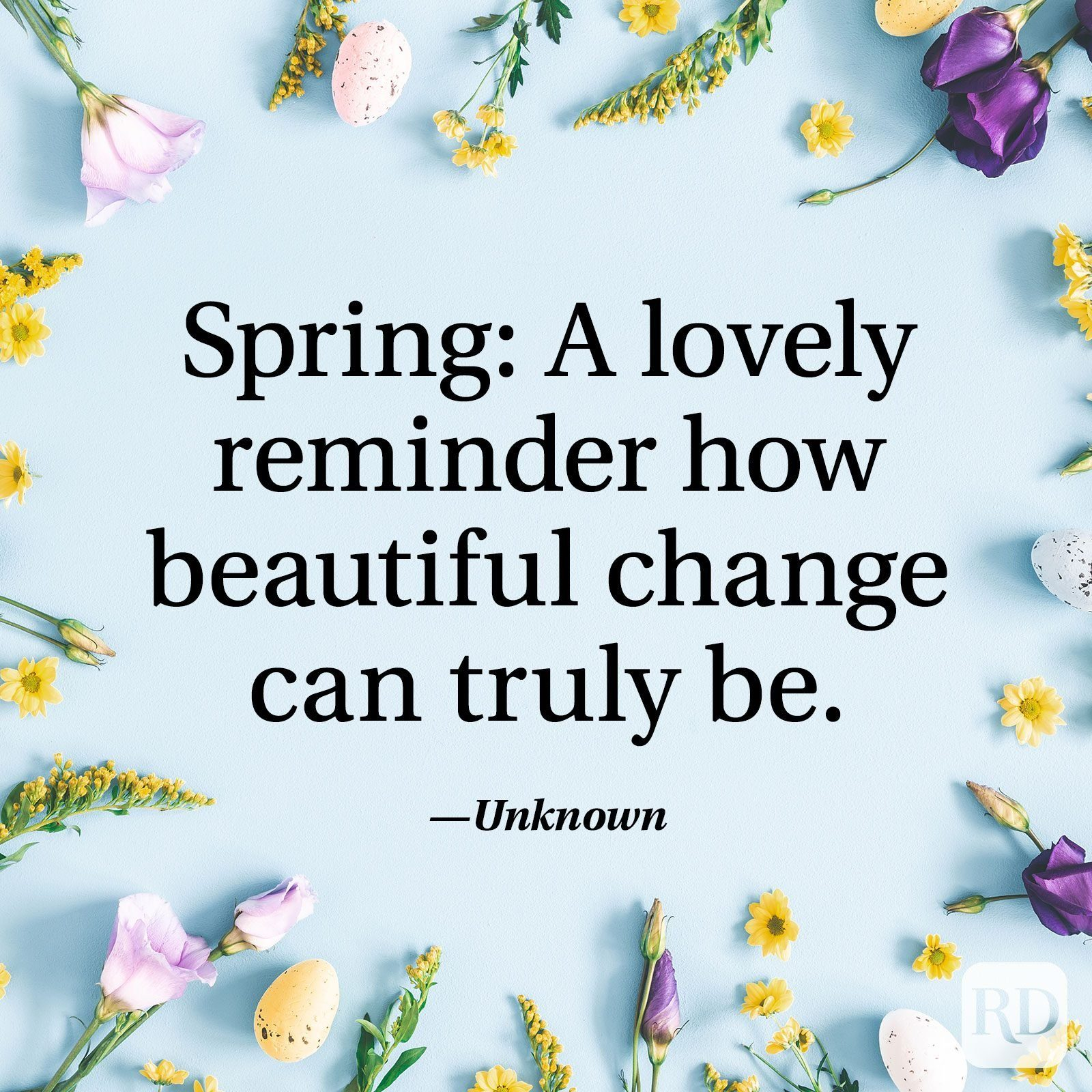 """""""Spring: A lovely reminder how beautiful change can truly be."""" — Unknown"""
