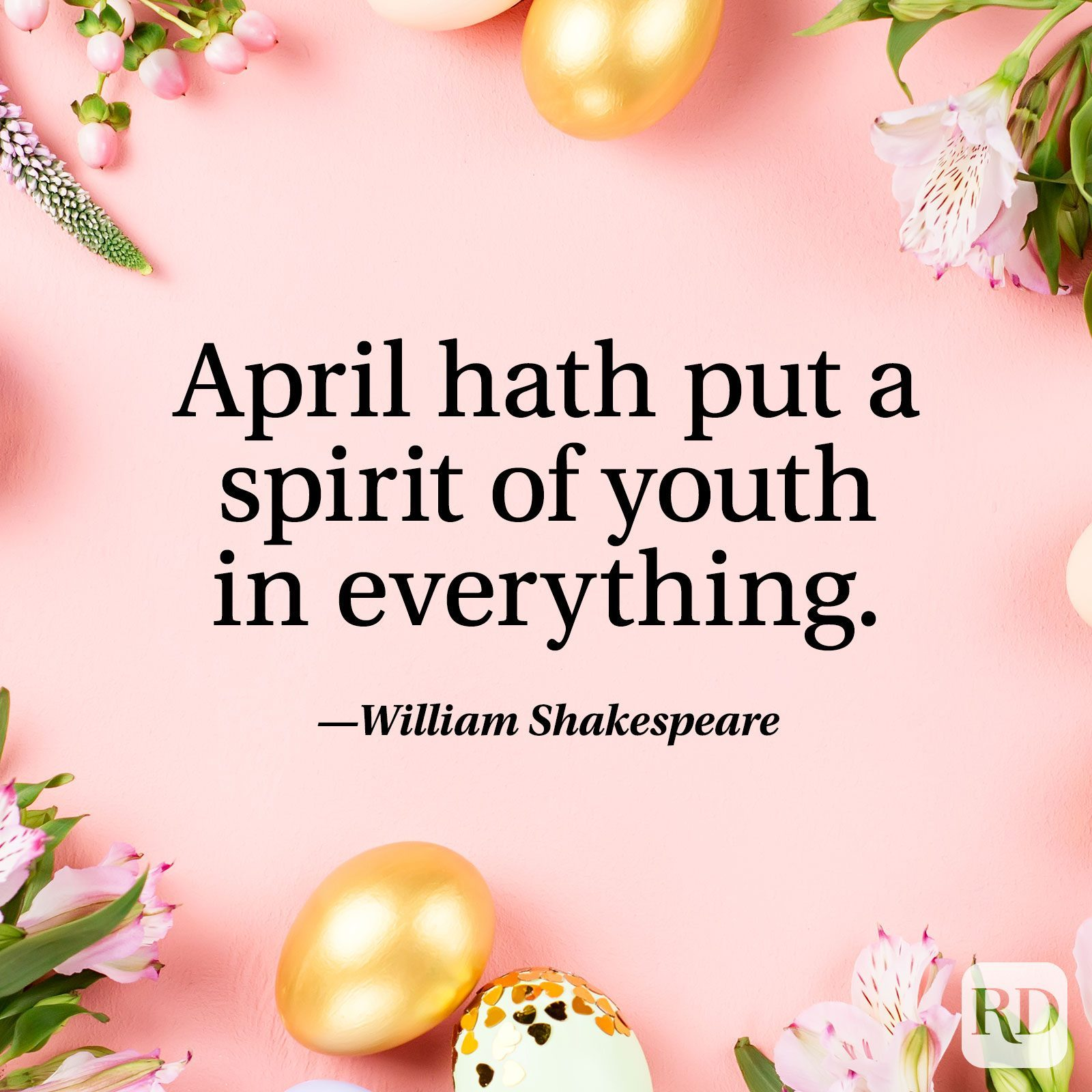 """""""April hath put a spirit of youth in everything.""""— William Shakespeare"""